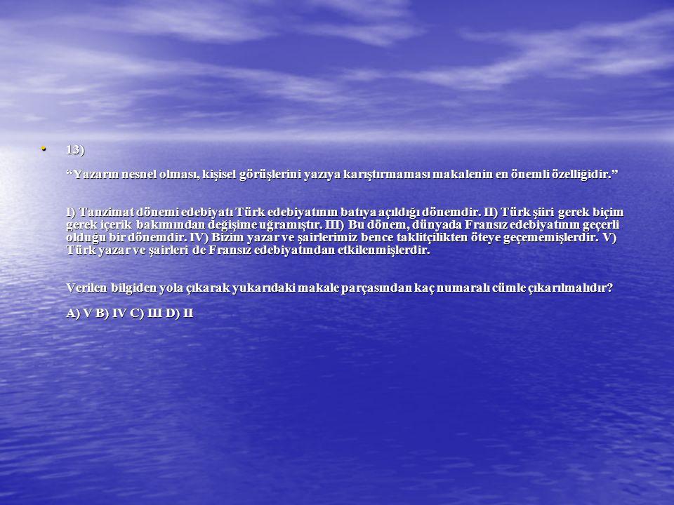"""13) """"Yazarın nesnel olması, kişisel görüşlerini yazıya karıştırmaması makalenin en önemli özelliğidir."""" I) Tanzimat dönemi edebiyatı Türk edebiyatının"""