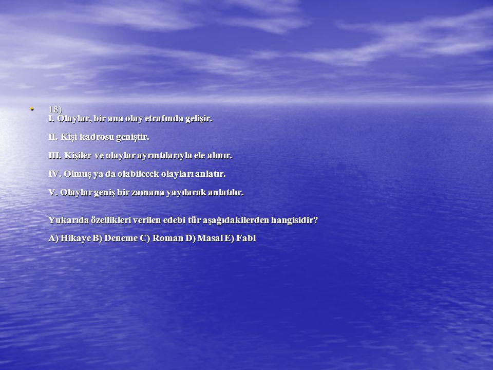 18) I. Olaylar, bir ana olay etrafında gelişir. II. Kişi kadrosu geniştir. III. Kişiler ve olaylar ayrıntılarıyla ele alınır. IV. Olmuş ya da olabilec