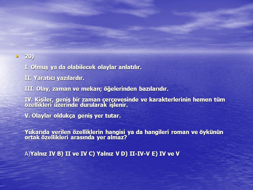 20) I. Olmuş ya da olabilecek olaylar anlatılır. II. Yaratıcı yazılardır. III. Olay, zaman ve mekan; öğelerinden bazılarıdır. IV. Kişiler, geniş bir z