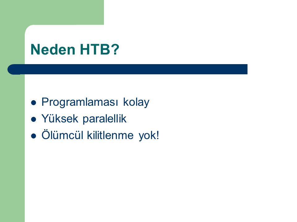 Neden HTB Programlaması kolay Yüksek paralellik Ölümcül kilitlenme yok!
