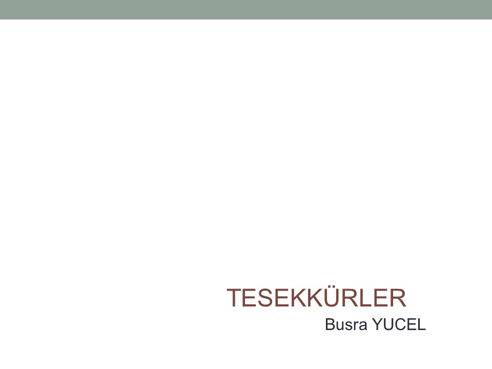 TESEKKÜRLER Busra YUCEL