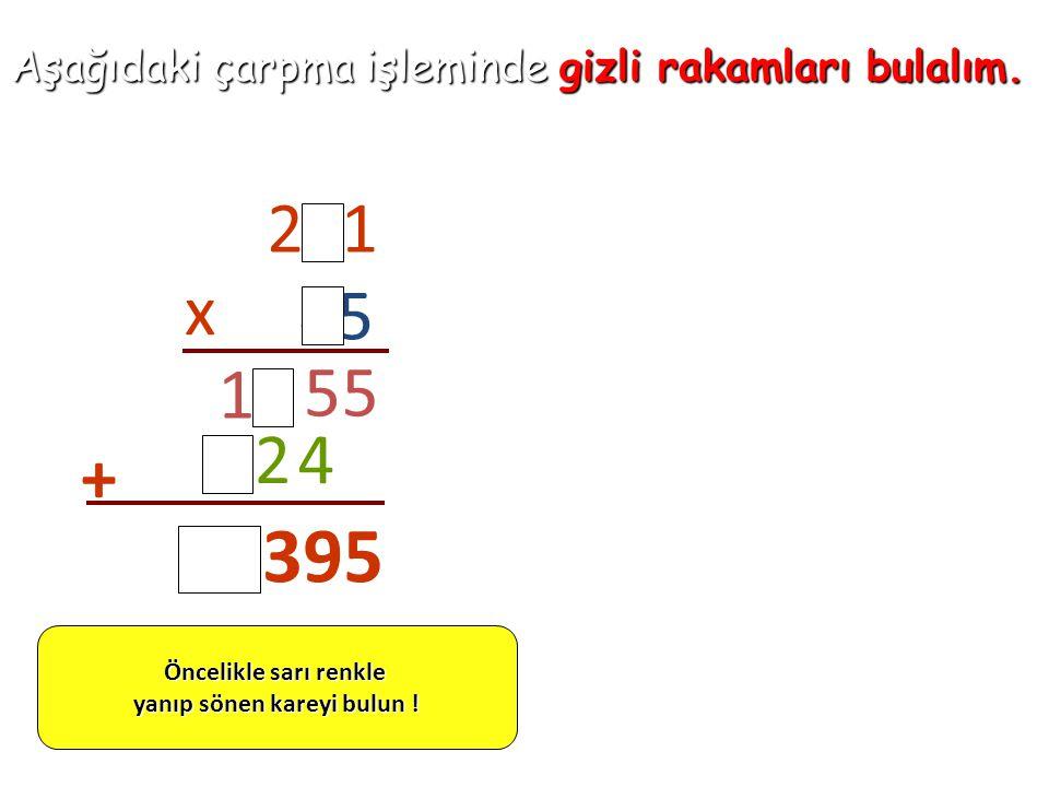 Aşağıdaki çarpma işleminde gizli rakamları bulalım. 231 45 x 55 11 429 + 10395 Öncelikle sarı renkle yanıp sönen kareyi bulun !