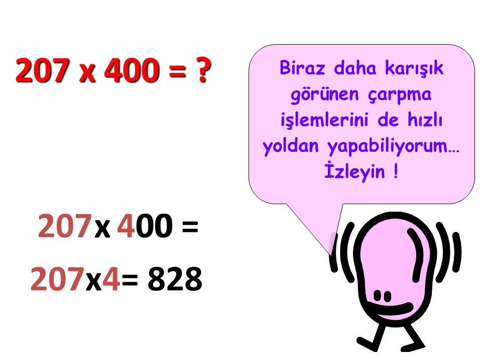 Biraz daha karışık görünen çarpma işlemlerini de hızlı yoldan yapabiliyorum… İzleyin ! 207 x 400 = ? 207 x 400 = 207x4= 0 828 0