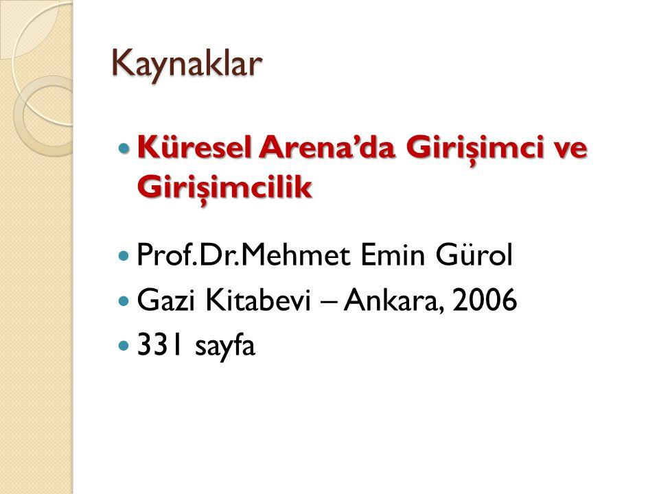 Kaynaklar Küresel Arena'da Girişimci ve Girişimcilik Küresel Arena'da Girişimci ve Girişimcilik Prof.Dr.Mehmet Emin Gürol Gazi Kitabevi – Ankara, 2006 331 sayfa