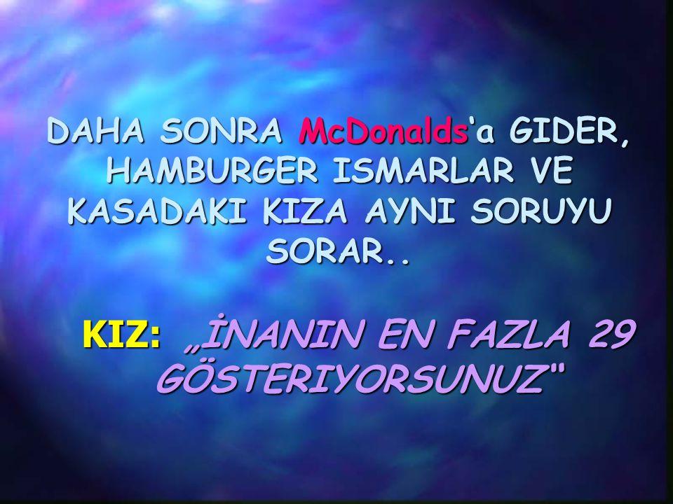 DAHA SONRA McDonalds'a GIDER, HAMBURGER ISMARLAR VE KASADAKI KIZA AYNI SORUYU SORAR..