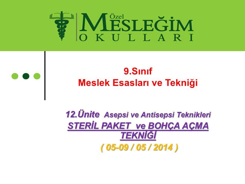 12.Ünite Asepsi ve Antisepsi Teknikleri STERİL PAKET ve BOHÇA AÇMA TEKNİĞİ ( 05-09 / 05 / 2014 ) ( 05-09 / 05 / 2014 ) 9.Sınıf Meslek Esasları ve Tekn