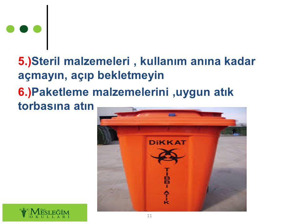 5.)Steril malzemeleri, kullanım anına kadar açmayın, açıp bekletmeyin 6.)Paketleme malzemelerini,uygun atık torbasına atın 11