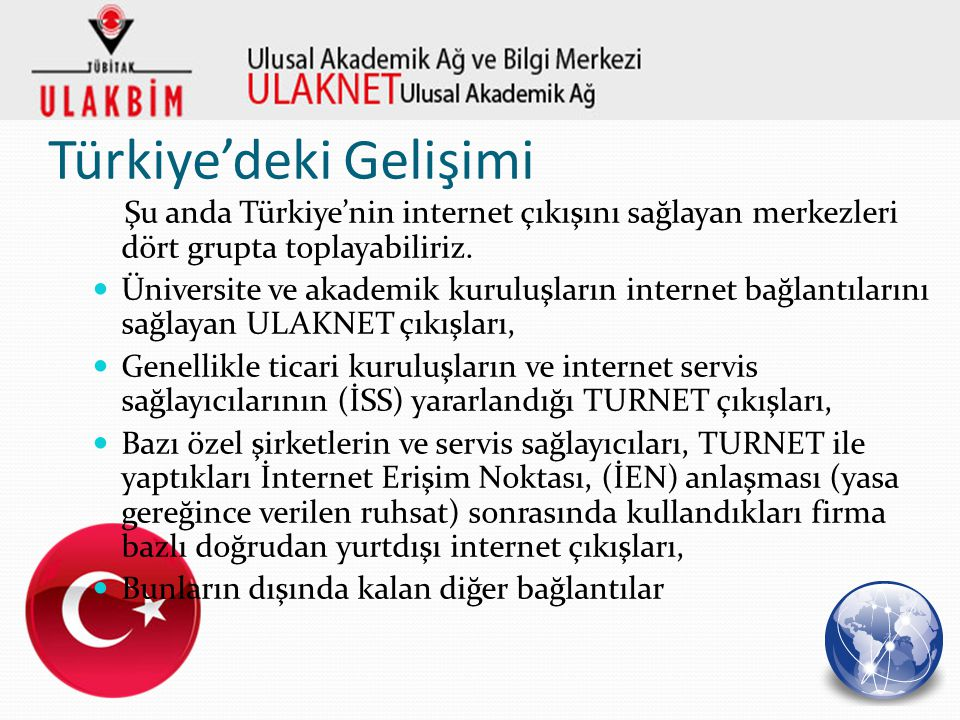 Türkiye'deki Gelişimi Şu anda Türkiye'nin internet çıkışını sağlayan merkezleri dört grupta toplayabiliriz. Üniversite ve akademik kuruluşların intern