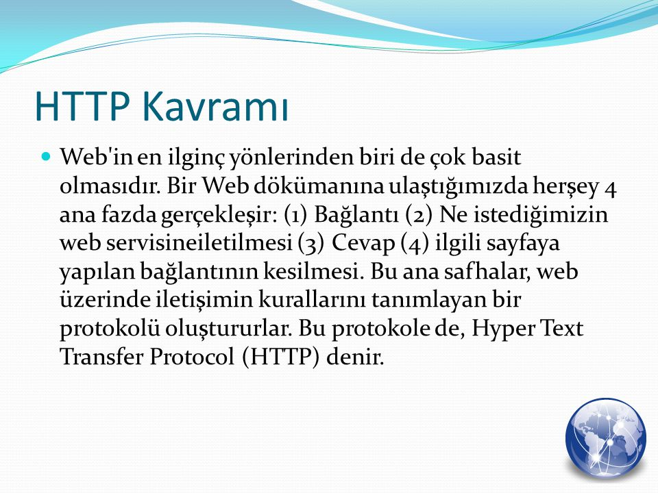 HTTP Kavramı Web'in en ilginç yönlerinden biri de çok basit olmasıdır. Bir Web dökümanına ulaştığımızda herşey 4 ana fazda gerçekleşir: (1) Bağlantı (