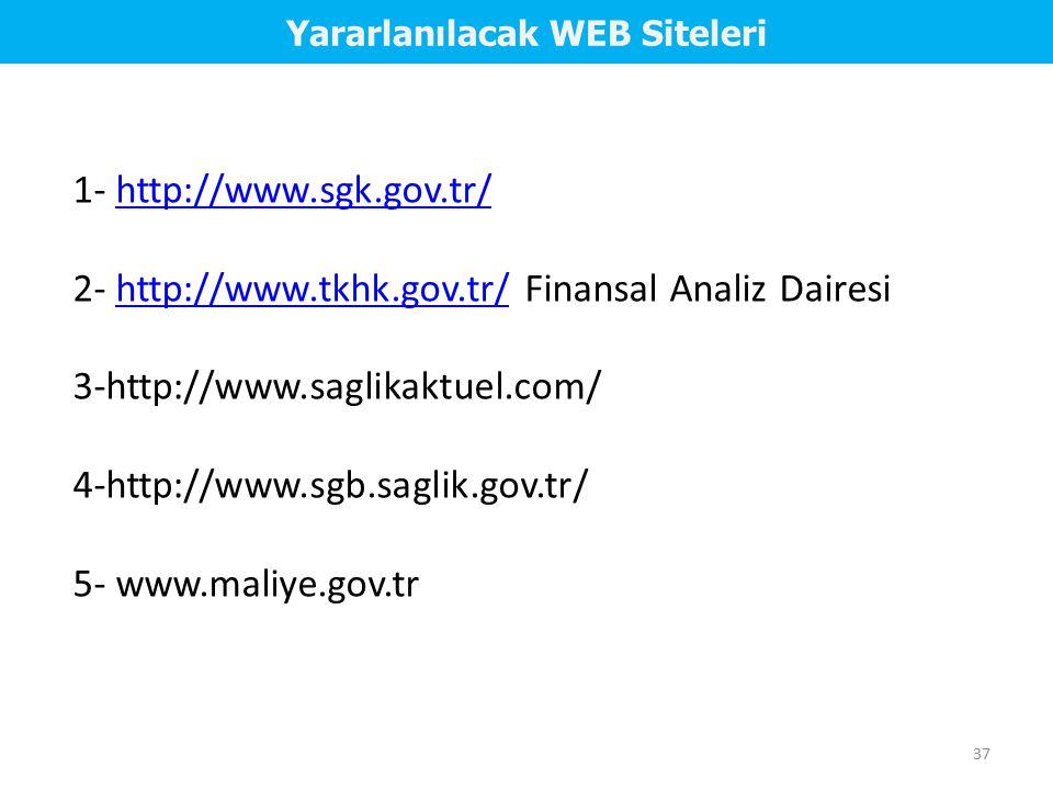 37 1- http://www.sgk.gov.tr/http://www.sgk.gov.tr/ 2- http://www.tkhk.gov.tr/ Finansal Analiz Dairesihttp://www.tkhk.gov.tr/ 3-http://www.saglikaktuel