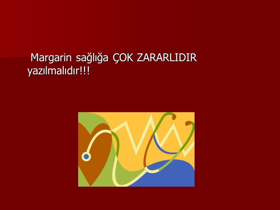 Margarin sağlığa ÇOK ZARARLIDIR yazılmalıdır!!! Margarin sağlığa ÇOK ZARARLIDIR yazılmalıdır!!!