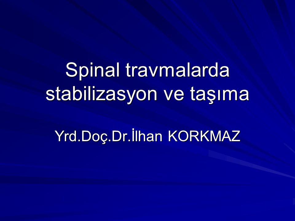 Spinal travmalarda stabilizasyon ve taşıma Yrd.Doç.Dr.İlhan KORKMAZ
