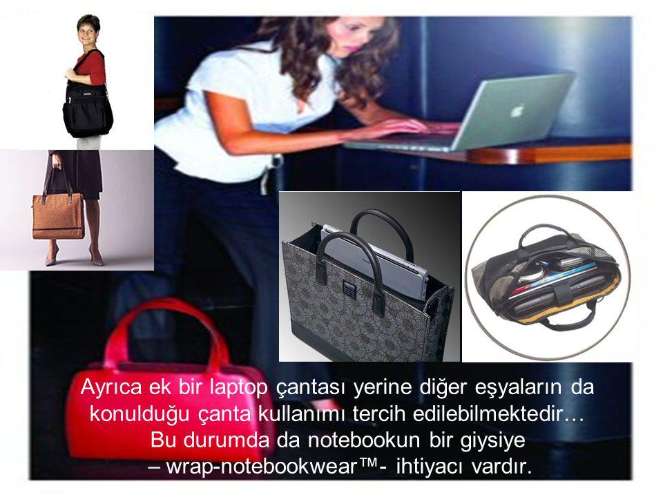 Ayrıca ek bir laptop çantası yerine diğer eşyaların da konulduğu çanta kullanımı tercih edilebilmektedir… Bu durumda da notebookun bir giysiye – wrap-notebookwear™- ihtiyacı vardır.
