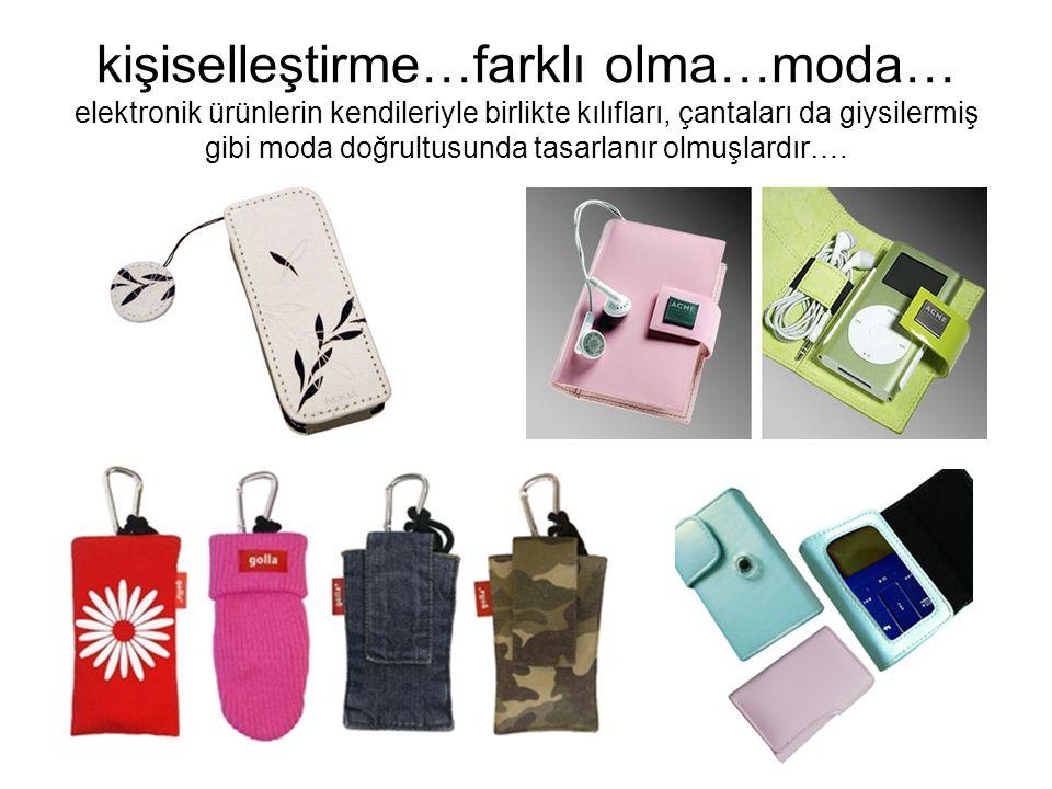 kişiselleştirme…farklı olma…moda… elektronik ürünlerin kendileriyle birlikte kılıfları, çantaları da giysilermiş gibi moda doğrultusunda tasarlanır olmuşlardır….