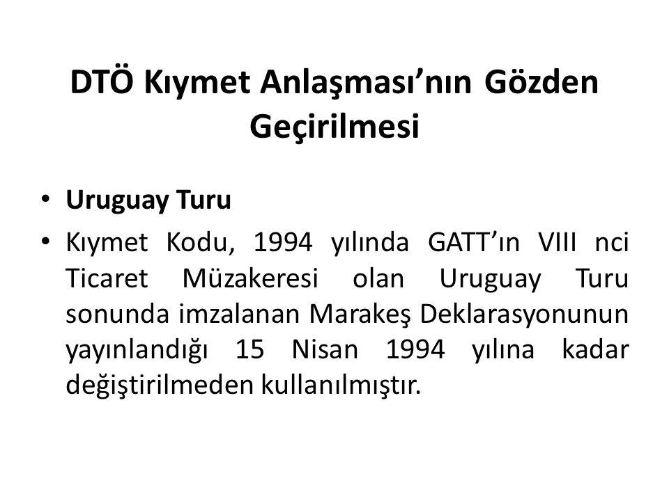 DTÖ Kıymet Anlaşması'nın Gözden Geçirilmesi Uruguay Turu Kıymet Kodu, 1994 yılında GATT'ın VIII nci Ticaret Müzakeresi olan Uruguay Turu sonunda imzal