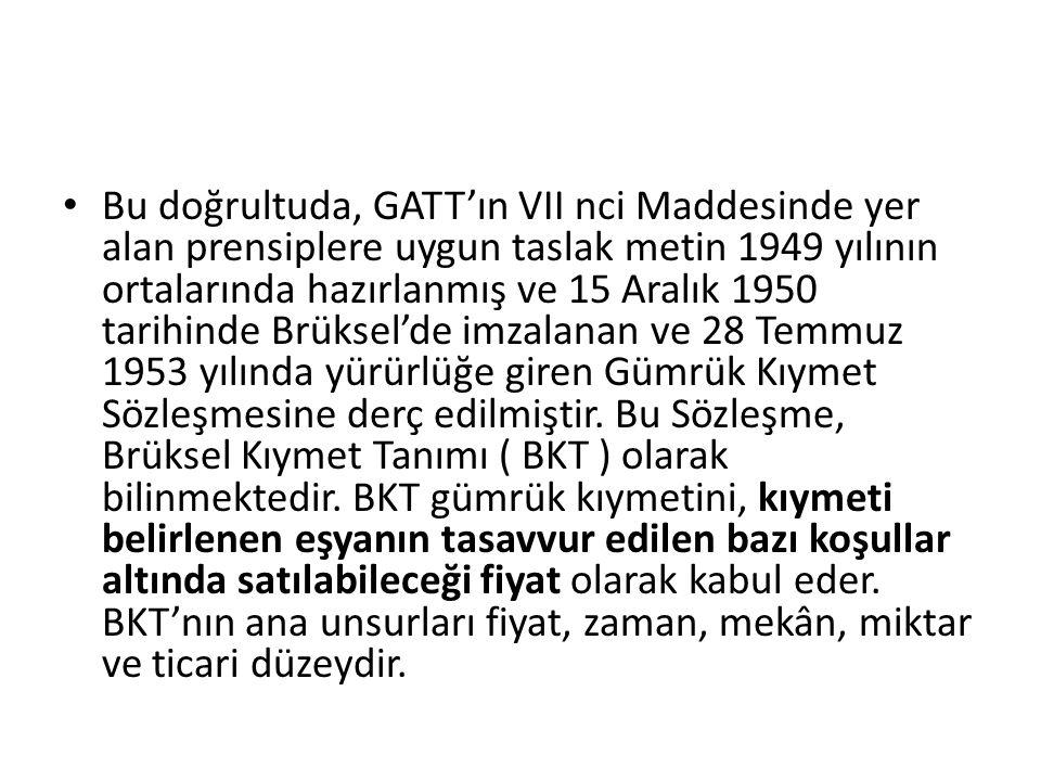 Bu doğrultuda, GATT'ın VII nci Maddesinde yer alan prensiplere uygun taslak metin 1949 yılının ortalarında hazırlanmış ve 15 Aralık 1950 tarihinde Brü
