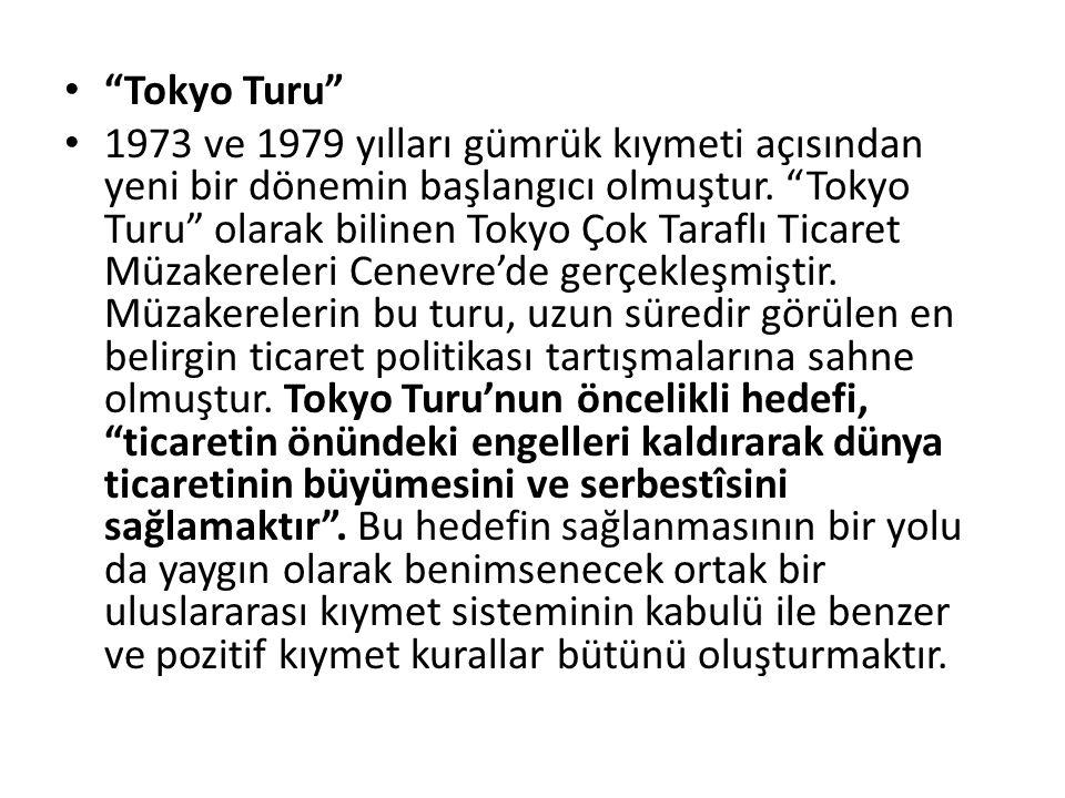 Tokyo Turu'nun sonunda GATT'ın VII nci Maddesinin Uygulanmasına İlişkin Anlaşma (GATT Kıymet Kodu) kabul edilmiş ve böylece ithal eşyası için gerçekte ödenen veya ödenecek fiyat a dayanan pozitif bir kıymet sistemi oluşturulmuştur.