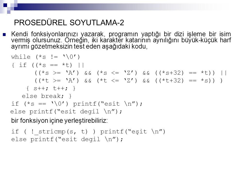 PROSEDÜREL SOYUTLAMA-2 Kendi fonksiyonlarınızı yazarak, programın yaptığı bir dizi işleme bir isim vermiş olursunuz. Örneğin, iki karakter katarının a
