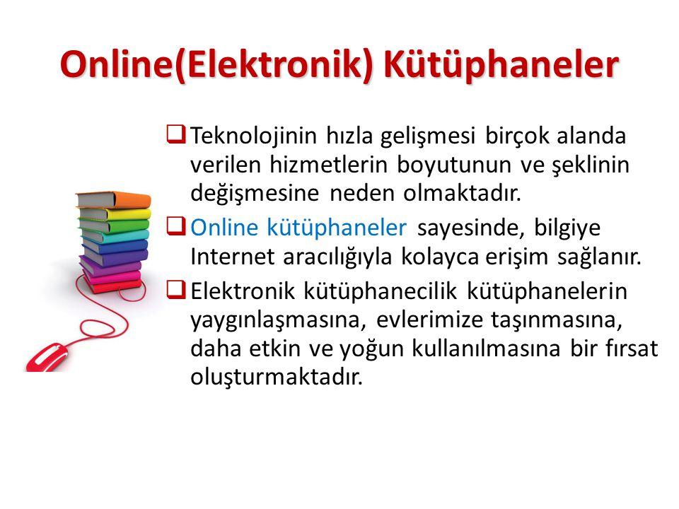 Online(Elektronik) Kütüphaneler  Teknolojinin hızla gelişmesi birçok alanda verilen hizmetlerin boyutunun ve şeklinin değişmesine neden olmaktadır.