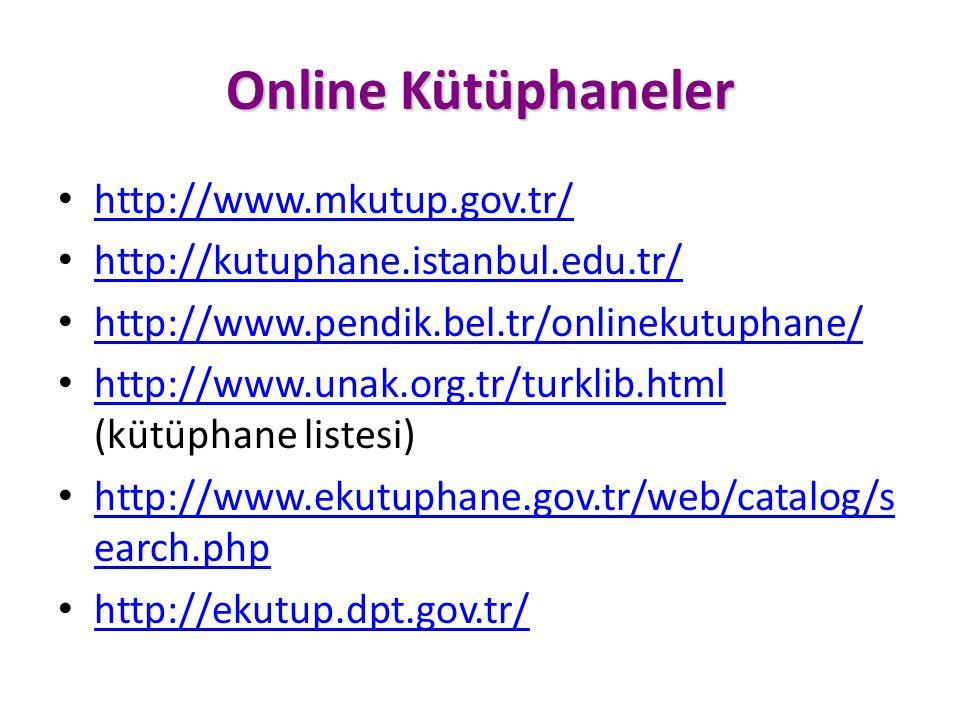Online Kütüphaneler http://www.mkutup.gov.tr/ http://kutuphane.istanbul.edu.tr/ http://www.pendik.bel.tr/onlinekutuphane/ http://www.unak.org.tr/turklib.html (kütüphane listesi) http://www.unak.org.tr/turklib.html http://www.ekutuphane.gov.tr/web/catalog/s earch.php http://www.ekutuphane.gov.tr/web/catalog/s earch.php http://ekutup.dpt.gov.tr/