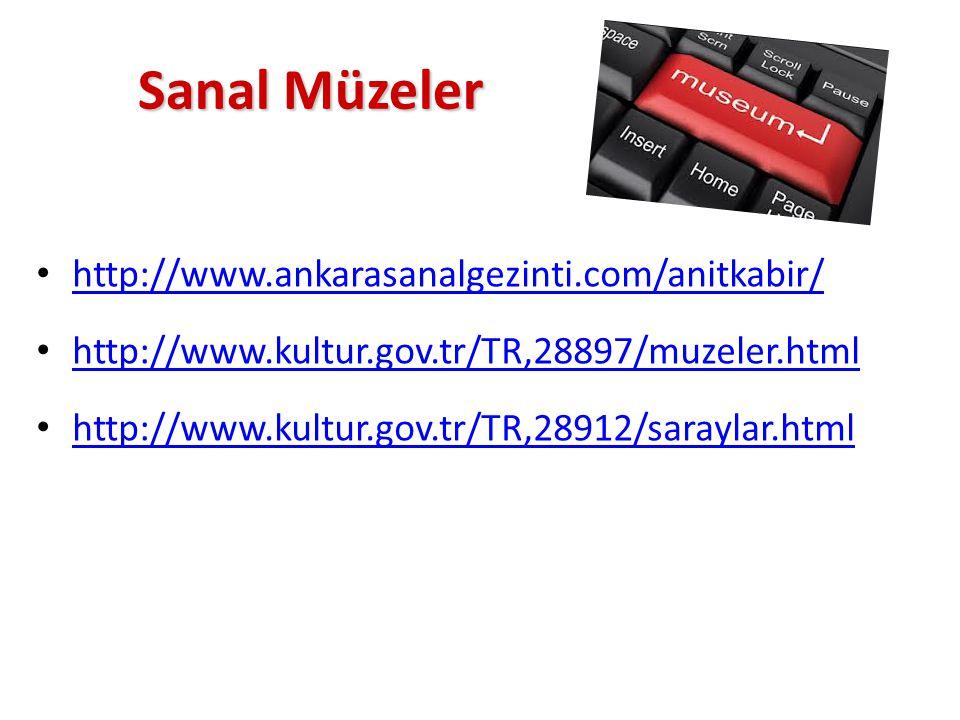 Sanal Müzeler Sanal Müzeler http://www.ankarasanalgezinti.com/anitkabir/ http://www.kultur.gov.tr/TR,28897/muzeler.html http://www.kultur.gov.tr/TR,28912/saraylar.html