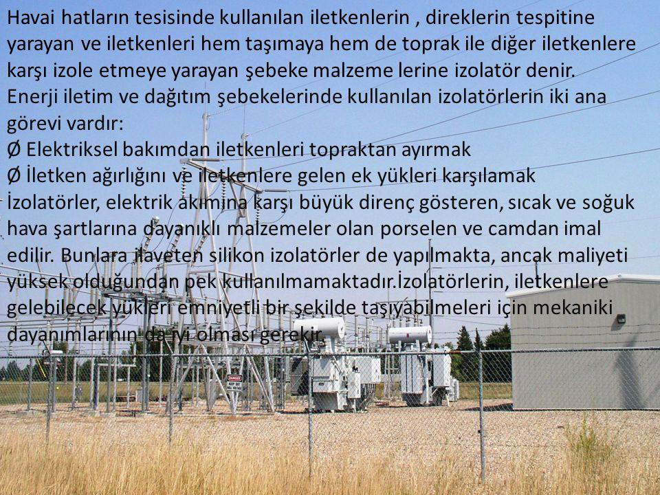 Havai hatların tesisinde kullanılan iletkenlerin, direklerin tespitine yarayan ve iletkenleri hem taşımaya hem de toprak ile diğer iletkenlere karşı i