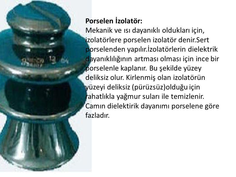 Porselen İzolatör: Mekanik ve ısı dayanıklı oldukları için, izolatörlere porselen izolatör denir.Sert porselenden yapılır.İzolatörlerin dielektrik day