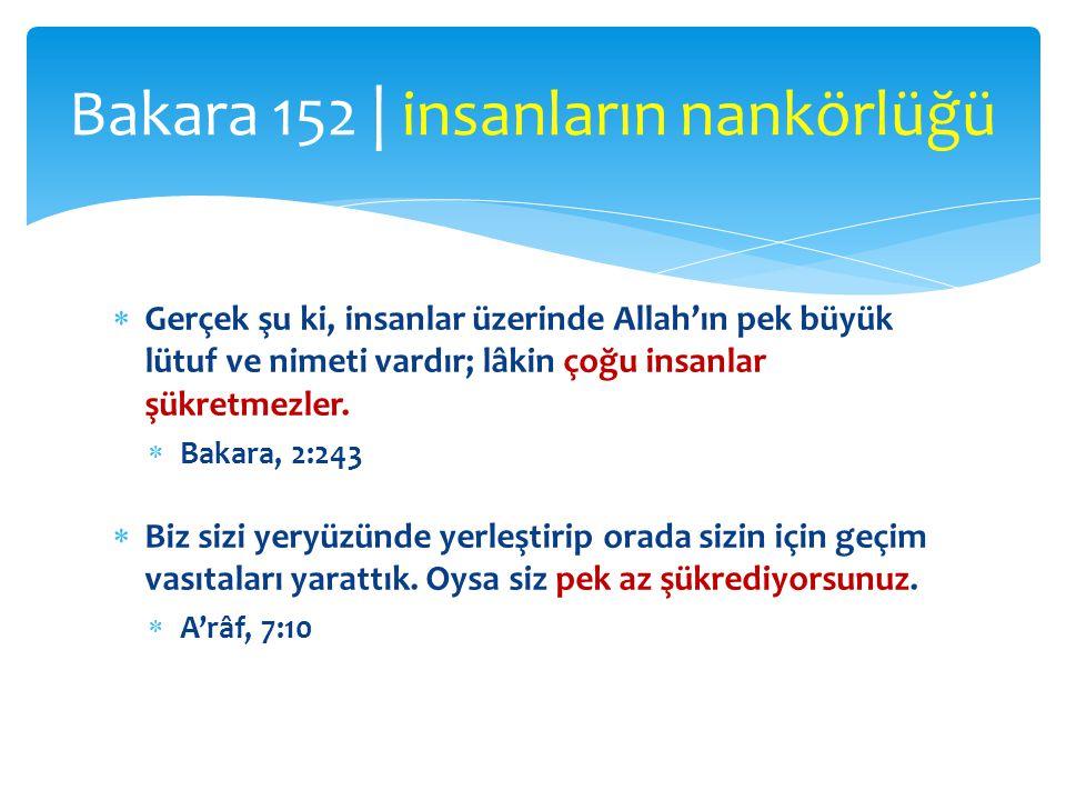  Gerçek şu ki, insanlar üzerinde Allah'ın pek büyük lütuf ve nimeti vardır; lâkin çoğu insanlar şükretmezler.  Bakara, 2:243  Biz sizi yeryüzünde y