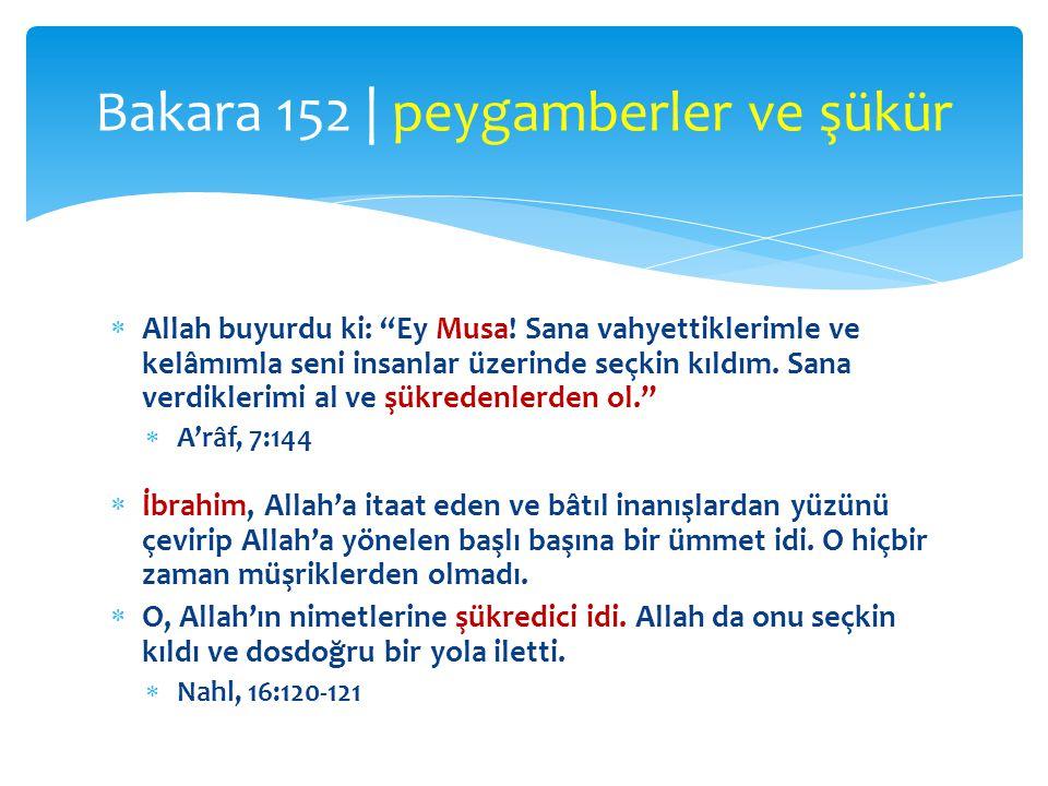 """ Allah buyurdu ki: """"Ey Musa! Sana vahyettiklerimle ve kelâmımla seni insanlar üzerinde seçkin kıldım. Sana verdiklerimi al ve şükredenlerden ol.""""  A"""