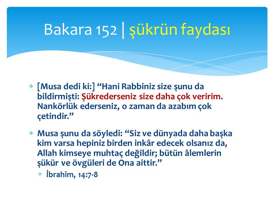  [Musa dedi ki:] Hani Rabbiniz size şunu da bildirmişti: Şükrederseniz size daha çok veririm.