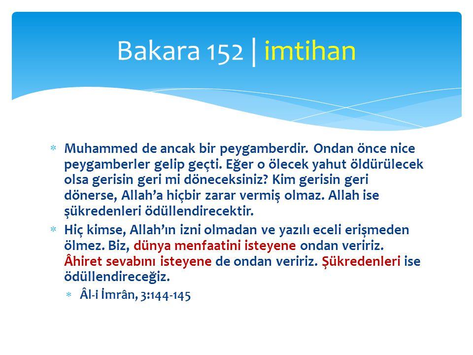  Muhammed de ancak bir peygamberdir. Ondan önce nice peygamberler gelip geçti. Eğer o ölecek yahut öldürülecek olsa gerisin geri mi döneceksiniz? Kim