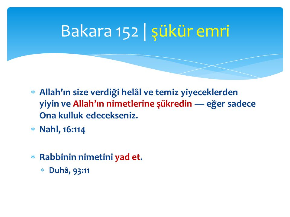  Şakir, Şekûr  Kullar hakkında: şükreden  Allah hakkında: şükrün karşılığını veren, şükrü ödüllendiren  Safâ ile Merve, Allah'ın nişanlarındandır.