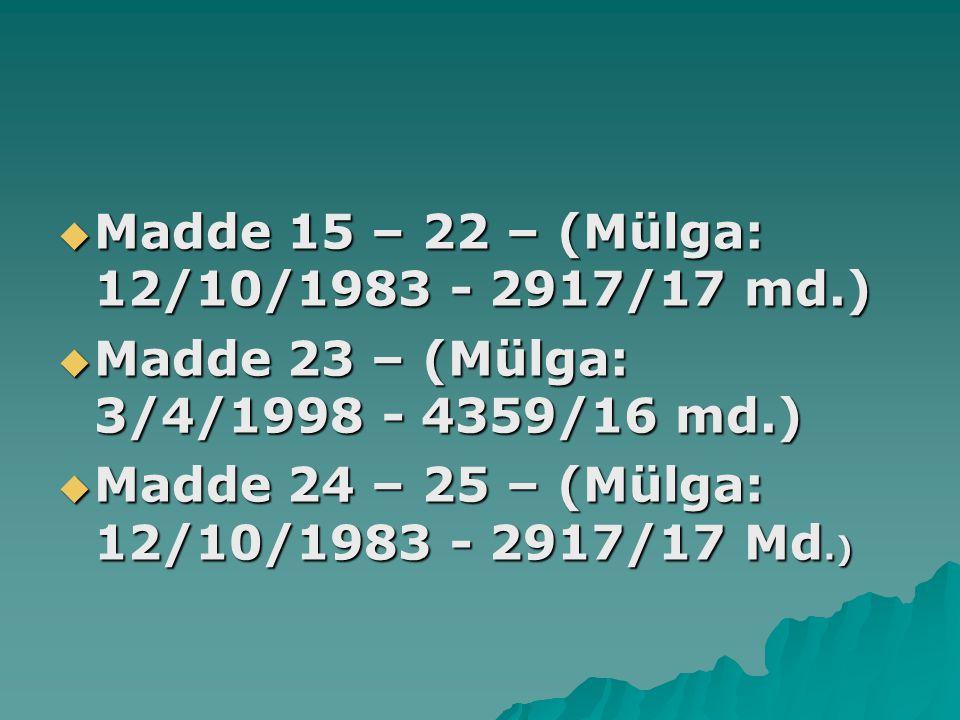  Madde 15 – 22 – (Mülga: 12/10/1983 - 2917/17 md.)  Madde 23 – (Mülga: 3/4/1998 - 4359/16 md.)  Madde 24 – 25 – (Mülga: 12/10/1983 - 2917/17 Md.)