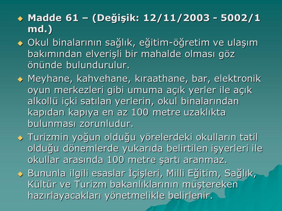  Madde 61 – (Değişik: 12/11/2003 - 5002/1 md.)  Okul binalarının sağlık, eğitim-öğretim ve ulaşım bakımından elverişli bir mahalde olması göz önünde bulundurulur.