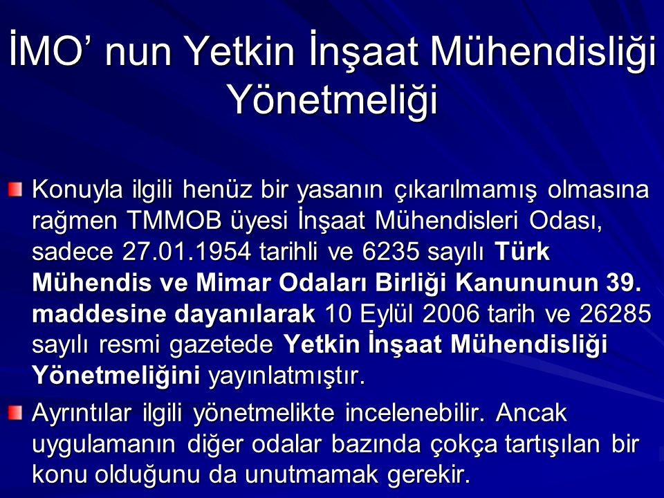 İMO' nun Yetkin İnşaat Mühendisliği Yönetmeliği Konuyla ilgili henüz bir yasanın çıkarılmamış olmasına rağmen TMMOB üyesi İnşaat Mühendisleri Odası, sadece 27.01.1954 tarihli ve 6235 sayılı Türk Mühendis ve Mimar Odaları Birliği Kanununun 39.