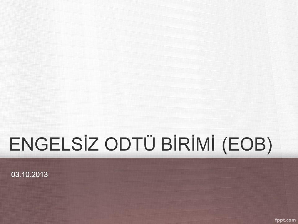 ENGELSİZ ODTÜ BİRİMİ (EOB) 03.10.2013