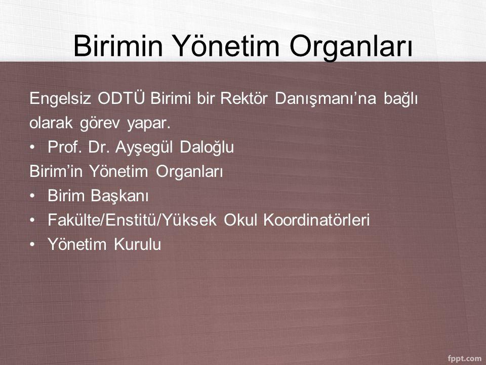 Birimin Yönetim Organları Engelsiz ODTÜ Birimi bir Rektör Danışmanı'na bağlı olarak görev yapar. Prof. Dr. Ayşegül Daloğlu Birim'in Yönetim Organları