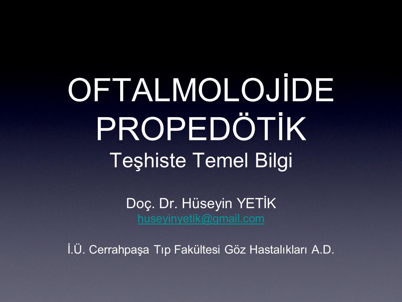 OFTALMOLOJİDE PROPEDÖTİK Teşhiste Temel Bilgi Doç.