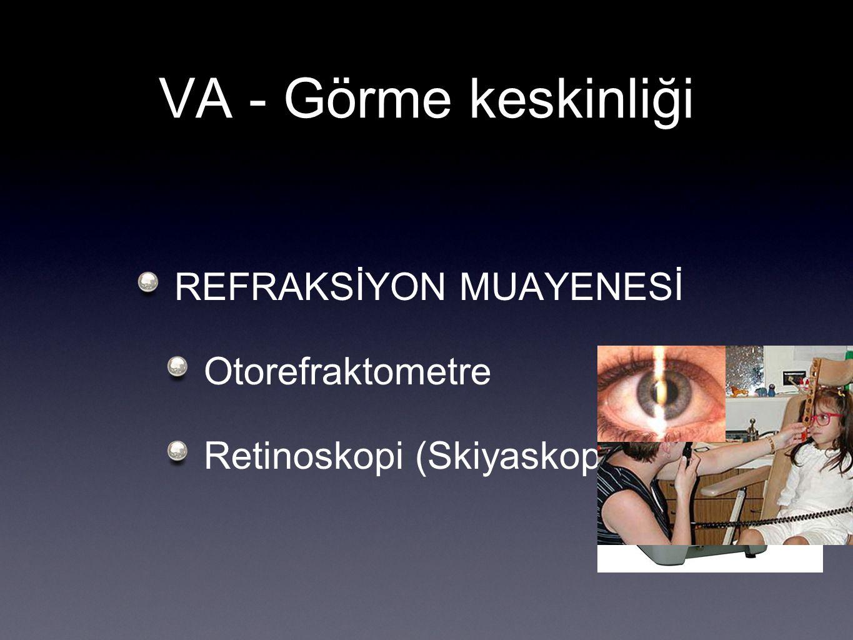 VA - Görme keskinliği REFRAKSİYON MUAYENESİ Otorefraktometre Retinoskopi (Skiyaskopi)
