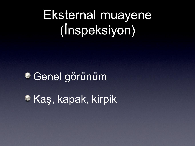 Eksternal muayene (İnspeksiyon) Genel görünüm Kaş, kapak, kirpik