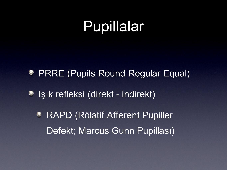 Pupillalar PRRE (Pupils Round Regular Equal) Işık refleksi (direkt - indirekt) RAPD (Rölatif Afferent Pupiller Defekt; Marcus Gunn Pupillası)