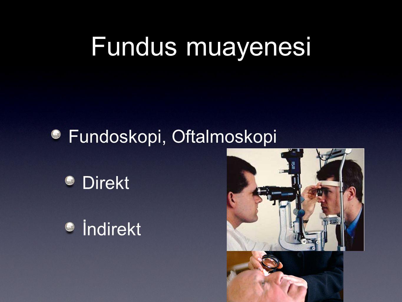 Fundus muayenesi Fundoskopi, Oftalmoskopi Direkt İndirekt