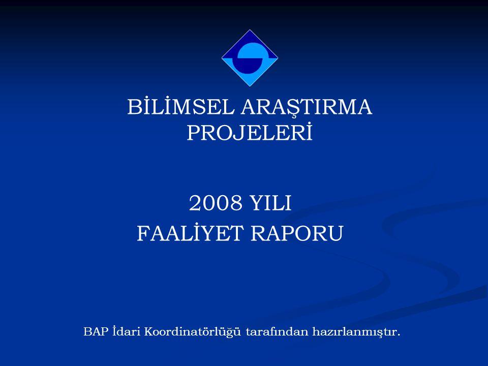 2008 YILI FAALİYET RAPORU BİLİMSEL ARAŞTIRMA PROJELERİ BAP İdari Koordinatörlüğü tarafından hazırlanmıştır.