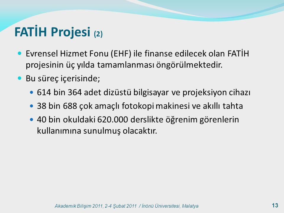 Akademik Bilişim 2011, 2-4 Şubat 2011 / İnönü Üniversitesi, Malatya 13 FATİH Projesi (2) Evrensel Hizmet Fonu (EHF) ile finanse edilecek olan FATİH pr