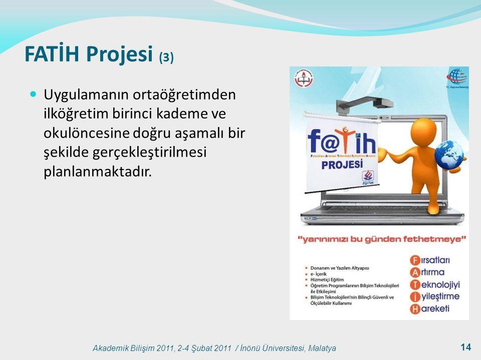 Akademik Bilişim 2011, 2-4 Şubat 2011 / İnönü Üniversitesi, Malatya 14 FATİH Projesi (3) Uygulamanın ortaöğretimden ilköğretim birinci kademe ve okulö