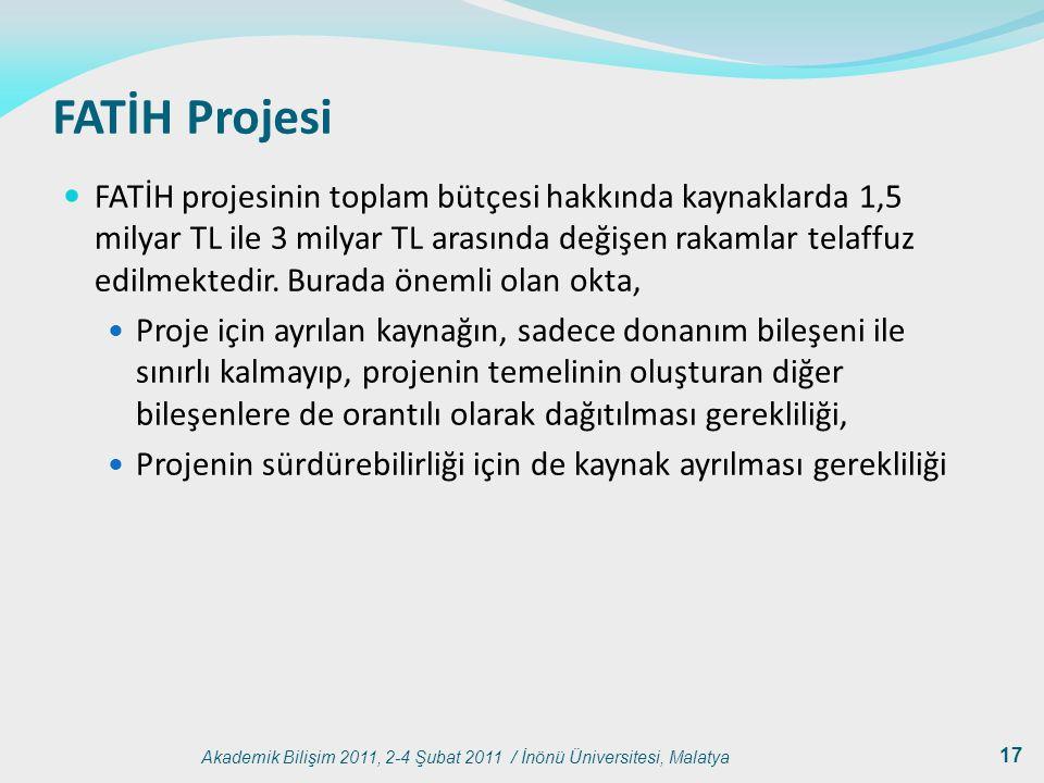 Akademik Bilişim 2011, 2-4 Şubat 2011 / İnönü Üniversitesi, Malatya 17 FATİH Projesi FATİH projesinin toplam bütçesi hakkında kaynaklarda 1,5 milyar T