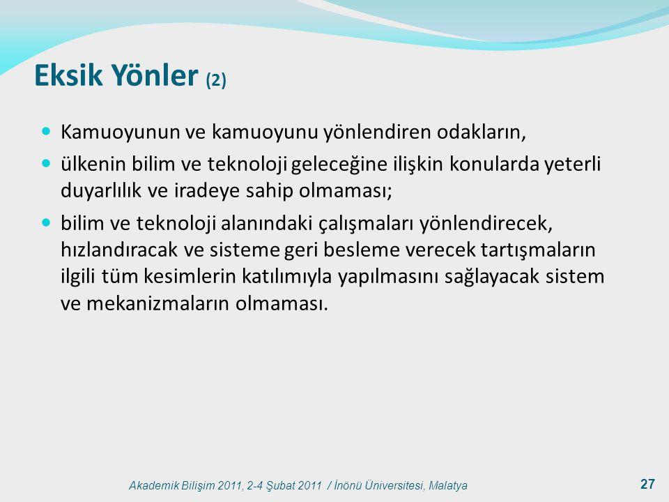 Akademik Bilişim 2011, 2-4 Şubat 2011 / İnönü Üniversitesi, Malatya 27 Eksik Yönler (2) Kamuoyunun ve kamuoyunu yönlendiren odakların, ülkenin bilim v