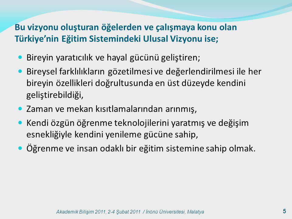 Akademik Bilişim 2011, 2-4 Şubat 2011 / İnönü Üniversitesi, Malatya 5 Bu vizyonu oluşturan öğelerden ve çalışmaya konu olan Türkiye'nin Eğitim Sistemi