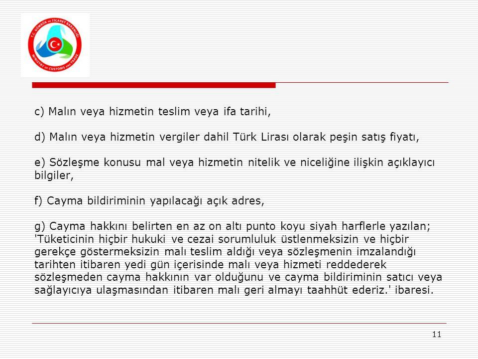 11 c) Malın veya hizmetin teslim veya ifa tarihi, d) Malın veya hizmetin vergiler dahil Türk Lirası olarak peşin satış fiyatı, e) Sözleşme konusu mal