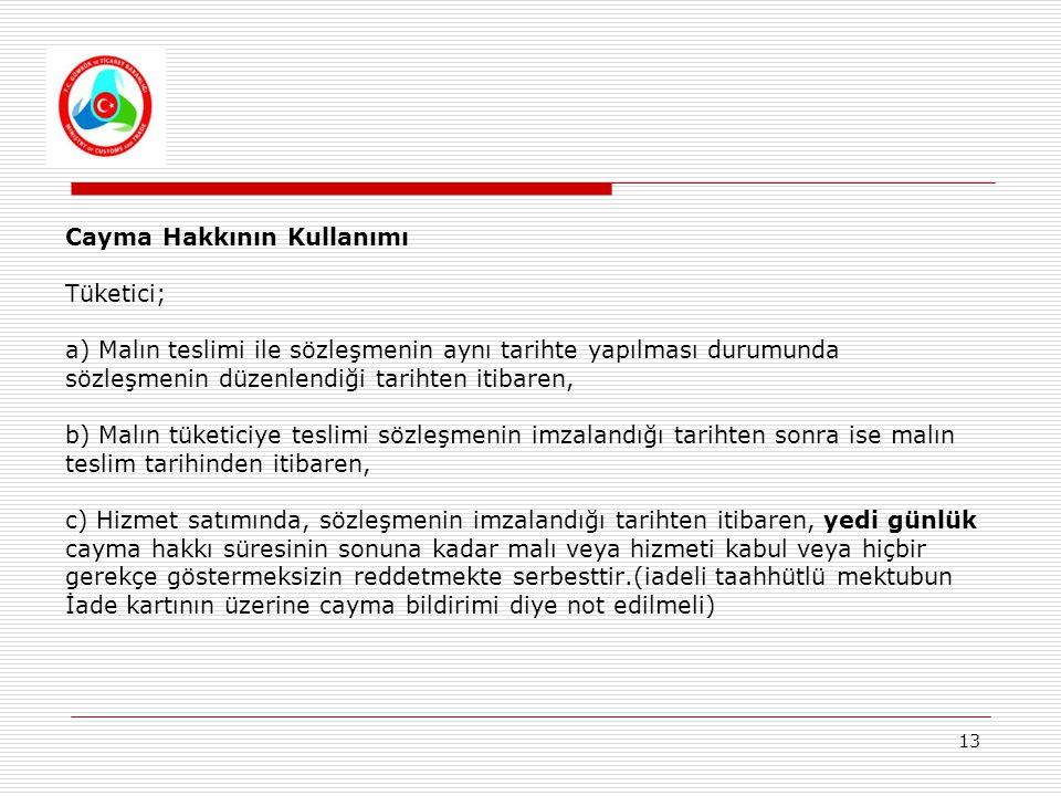 13 Cayma Hakkının Kullanımı Tüketici; a) Malın teslimi ile sözleşmenin aynı tarihte yapılması durumunda sözleşmenin düzenlendiği tarihten itibaren, b)